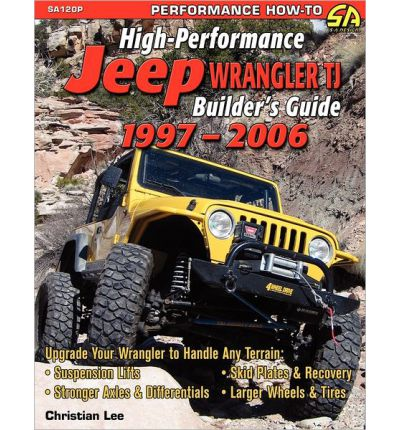 High-Performance Jeep Wrangler Builder's Guide 1997-2006