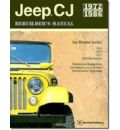 Jeep CJ Rebuilder's Manual: 1972 to 1986